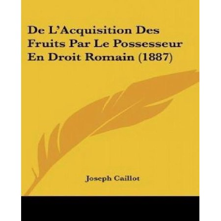 De Lacquisition Des Fruits Par Le Possesseur En Droit Romain  1887