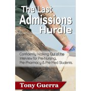 The Last Admissions Hurdle : Confidently Walking out of the Interview for Pre-Nursing, Pre-Pharmacy, and Pre-Med Students