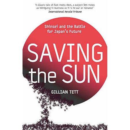 Saving the Sun : A Wall Street Gamble to Rescue Japan from Its Trillion-Dollar Meltdown. Gillian Tett
