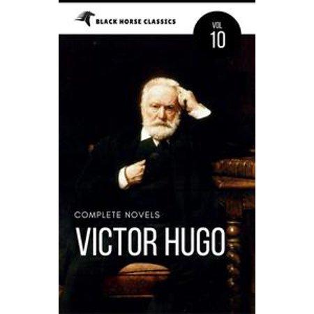 Victor Hugo: The Complete Novels [Classics Authors Vol: 10] (Black Horse Classics) - eBook