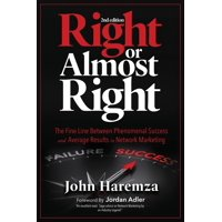 Right or Almost Right : The Fine Line Between Phenomenal Success and Average Results in Network Marketing