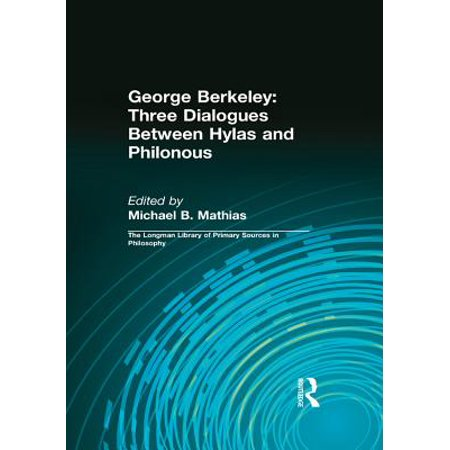 George Berkeley: Three Dialogues Between Hylas and Philonous (Longman Library of Primary Sources in Philosophy) - eBook