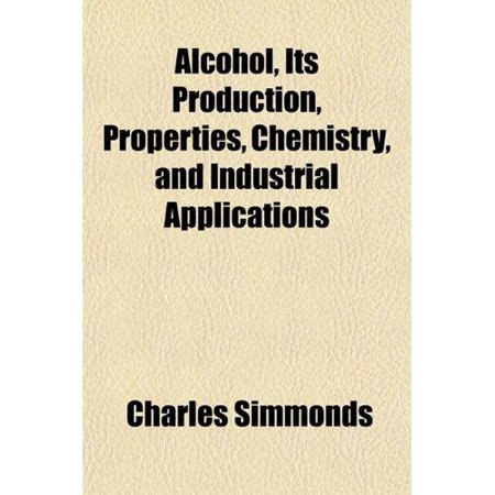 Alcohol  Its Production  Properties  Chemistry  And Industrial Applications