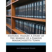 Historic Hadley : A Story of the Making of a Famous Massachusetts Town