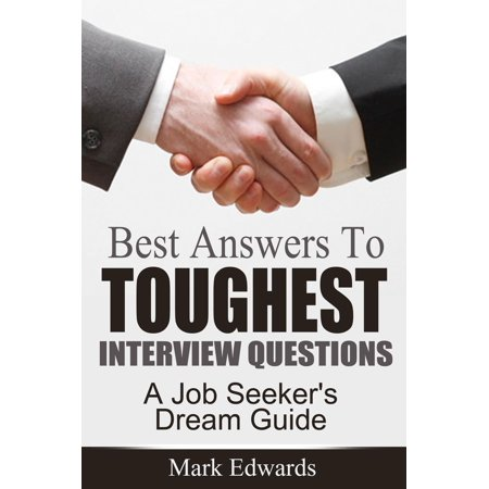 Best Answers To Toughest Interview Questions : A Job Seeker's Dream Guide -