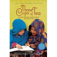 Three Cups of Tea: Young Readers Edition : One Man's Journey to Change the World... One Child at a Time