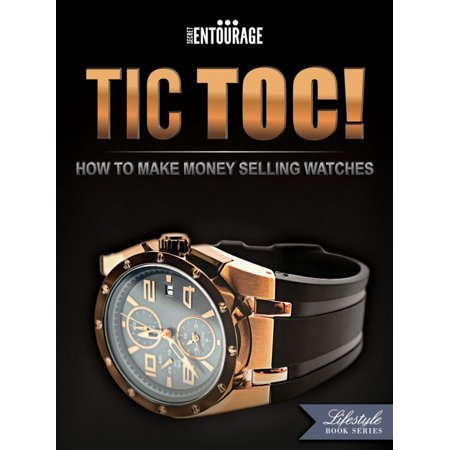 TIC TOC: How To Make Money Selling Watches -