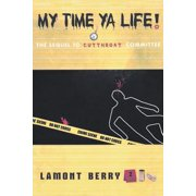 My Time, YA Life! the Sequel to Cut Throat Committee a Street Novel