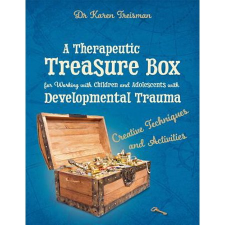 A Therapeutic Treasure Box for Working with Children and Adolescents with Developmental Trauma : Creative Techniques and