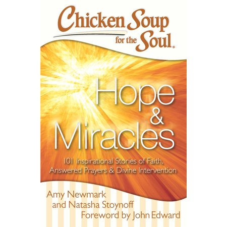 Chicken Soup for the Soul: Hope & Miracles : 101 Inspirational Stories of Faith, Answered Prayers, and Divine Intervention - Inspirational Prayer