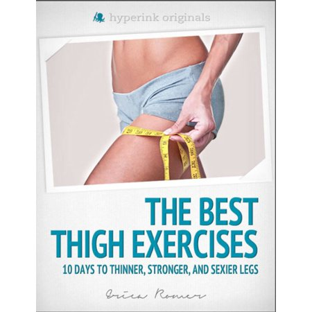 The Best Thigh Exercises: 10 Days to Thinner, Stronger, & Sexier Legs -