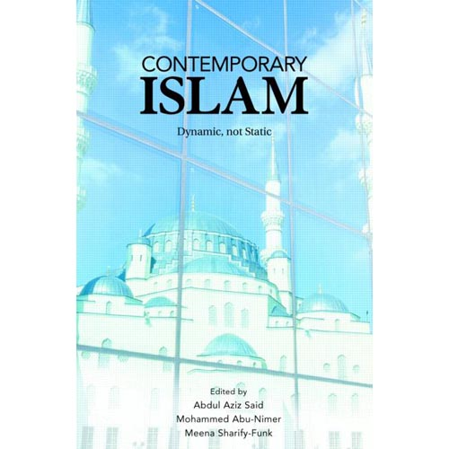 Contemporary Islam : Dynamic, Not Static