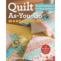 Quilt As-You-Go Made Modern : Fresh Techniques for Busy Quilters