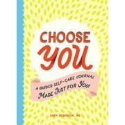 Choose You : A Guided Self-Care Journal Made Just for You!