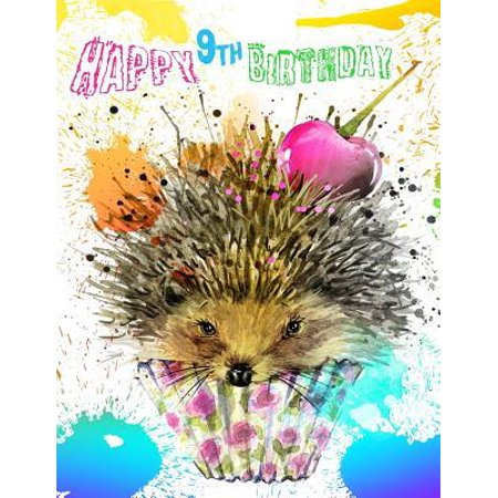 Happy 9th Birthday : Huge 365 Page Birthday Sketchbook for Kids with Cute Hedgehog Cupcake Design. Perfect for Doodling, Drawing and Sketching. Way Better Than a Birthday Card! (Better Homes Cupcake Book)