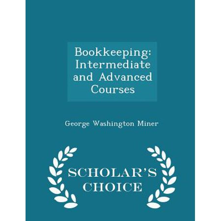 Bookkeeping : Intermediate and Advanced Courses - Scholar's Choice