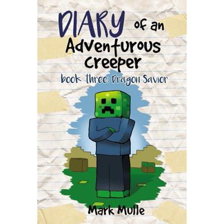 Diary of an Adventurous Creeper (Book 3) : Dragon Savior (an Unofficial Minecraft Book for Kids Age (Dragon Age 2 No Rest For The Wicked)