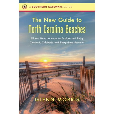 Southern Gateways Guides: The New Guide to North Carolina Beaches : All You Need to Know to Explore and Enjoy Currituck, Calabash, and Everywhere Between (Paperback)