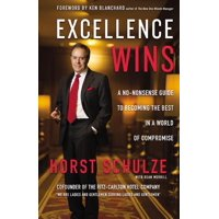 Excellence Wins: A No-Nonsense Guide to Becoming the Best in a World of Compromise (Hardcover)
