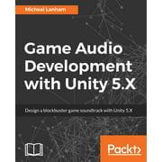 Game Audio Development with Unity 5.X (Paperback)
