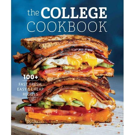 The College Cookbook : 75 Fast, Fresh, Easy & Cheap Recipes