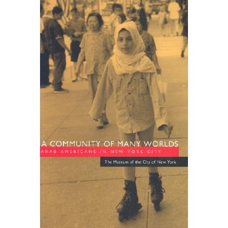 A Community of Many Worlds : Arab Americans in New York (New York Best City In The World)