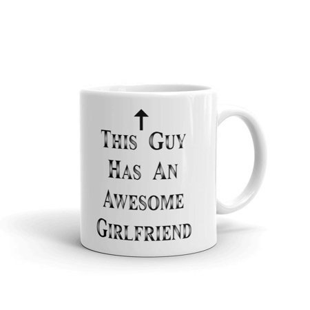 9e6bda606d6 This Guy Has An Awesome Girlfriend, Boyfriend Christmas Birthday Valentines  Anniversary Coffee Tea Ceramic Mug Office Work Cup Gift 15 oz