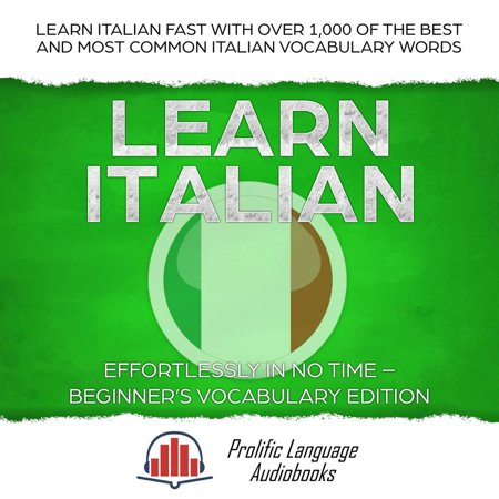 Learn Italian Effortlessly in No Time – Beginner's Vocabulary Edition: Learn Italian FAST with Over 1,000 of the Best and Most Common Italian Vocabulary Words -
