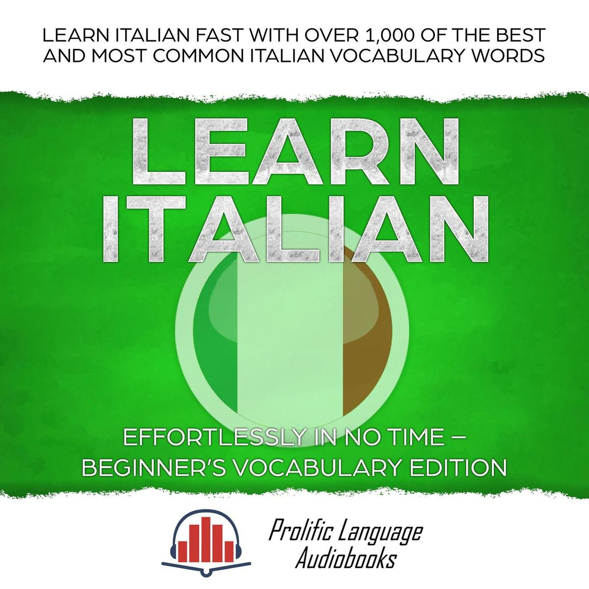Learn Italian Effortlessly in No Time – Beginner's Vocabulary Edition: Learn Italian FAST with Over 1,000 of the Best and Most Common Italian Vocabulary Words - eBook