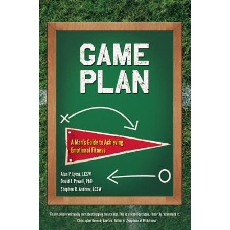 Game Plan : A Man's Guide to Achieving Emotional Fitness