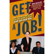 Get a Job! : How I Found a Job when Jobs are Hard to Find  And So Can You