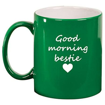 Ceramic Coffee Tea Mug Good Morning Bestie Best Friend Green