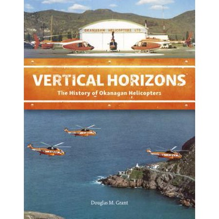 Vertical Horizons : The History of Okanagan Helicopters