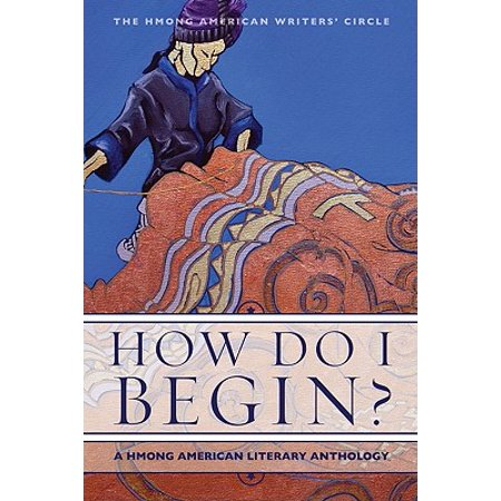 How Do I Begin? : A Hmong American Literary Anthology ()