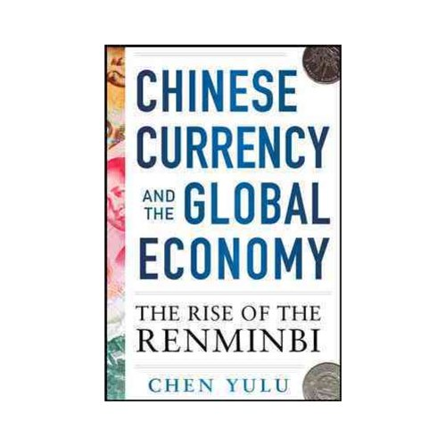 Chinese Currency and the Global Economy: The Rise of the Renminbi