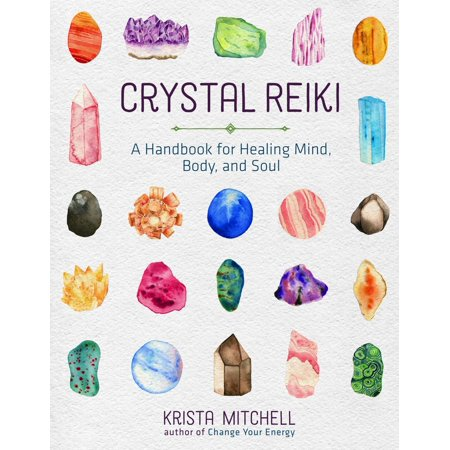 Crystal Reiki : A Handbook for Healing Mind, Body, and Soul
