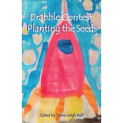 Planting the Seeds: Young Writers Drabble Contest (Paperback)