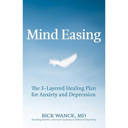 Mind Easing : The Three-Layered Healing Plan for Anxiety and