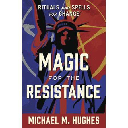 Et 18000 Magic - Magic for the Resistance : Rituals and Spells for Change