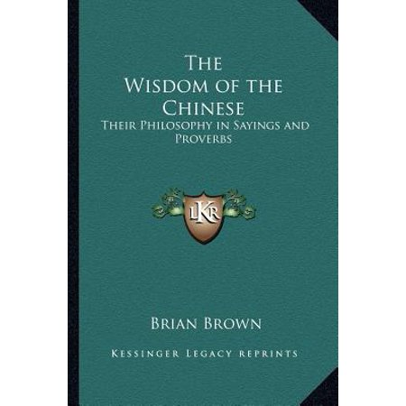 The Wisdom of the Chinese : Their Philosophy in Sayings and Proverbs](Chinese Saying)
