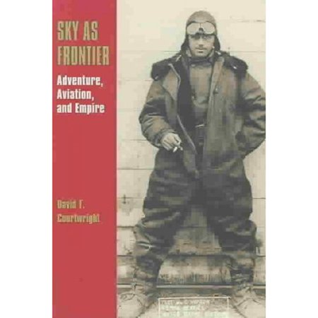 Sky As Frontier   Adventure  Aviation  And Empire