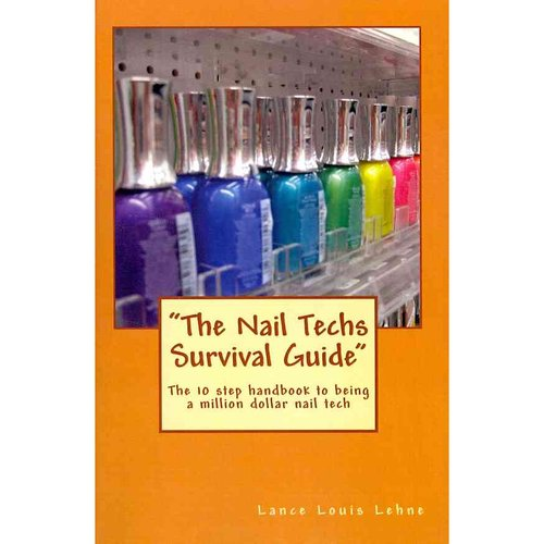 The Nail Techs Survival Guide: The 10 Step Handbook to Becoming a Million Dollar Nail Technician