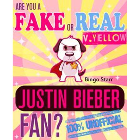 Are You a Fake or Real Justin Bieber Fan? Version Yellow: The 100% Unofficial Quiz and Facts Trivia Travel Set Game - eBook (Justin Bieber Halloween Dress Up Games)