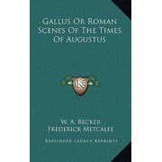 Gallus or Roman Scenes of the Times of Augustus