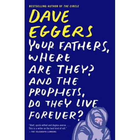 Your Fathers, Where Are They? And the Prophets, Do They Live Forever? - eBook