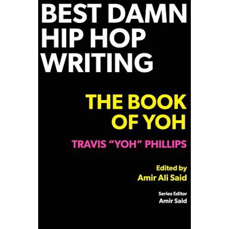 Best Damn Hip Hop Writing : The Book of Yoh