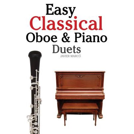 Easy Classical Oboe & Piano Duets : Featuring Music of Bach, Beethoven, Wagner, Handel and Other