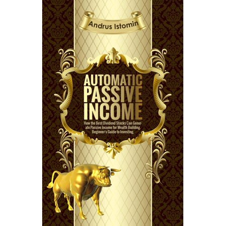Automatic Passive Income - How the Best Dividend Stocks Can Generate Passive Income for Wealth Building. -