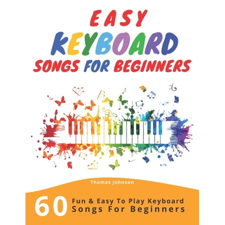 Easy Keyboard Songs For Beginners: 60 Fun & Easy To Play Keyboard Songs For Beginners (Easy Keyboard Sheet Music For Beginners) (Paperback) Jambalaya Music Book
