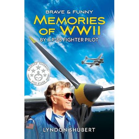 Brave and Funny Memories of WWII : By a P-38 Fighter (Usn Wwii Pilot)